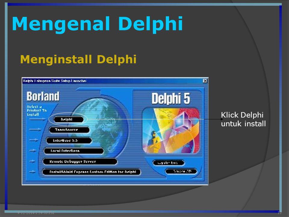 Mengenal Delphi 9/12/2014 2:00:42 PM10 Menginstall Delphi Klick Delphi untuk install