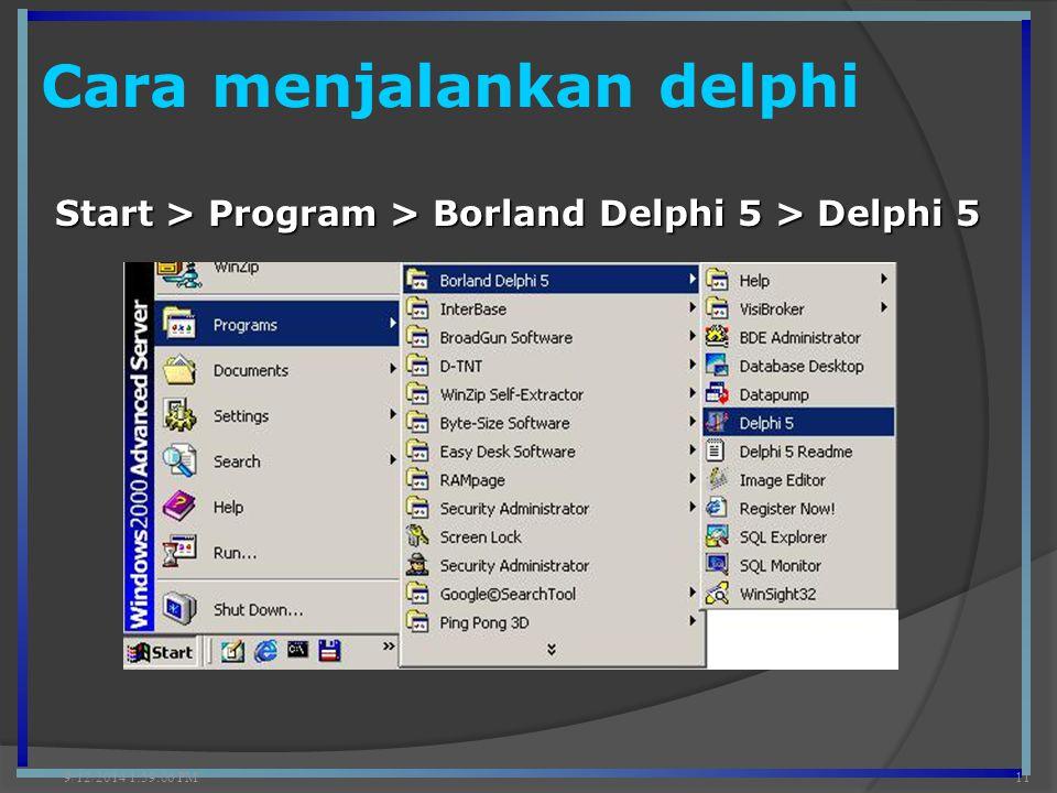 Cara menjalankan delphi 9/12/2014 2:00:42 PM11 Start > Program > Borland Delphi 5 > Delphi 5