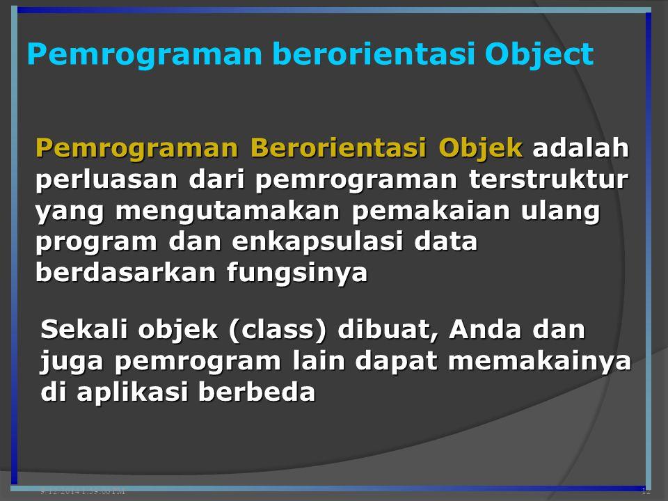Pemrograman berorientasi Object 9/12/2014 2:00:42 PM12 Pemrograman Berorientasi Objek adalah perluasan dari pemrograman terstruktur yang mengutamakan