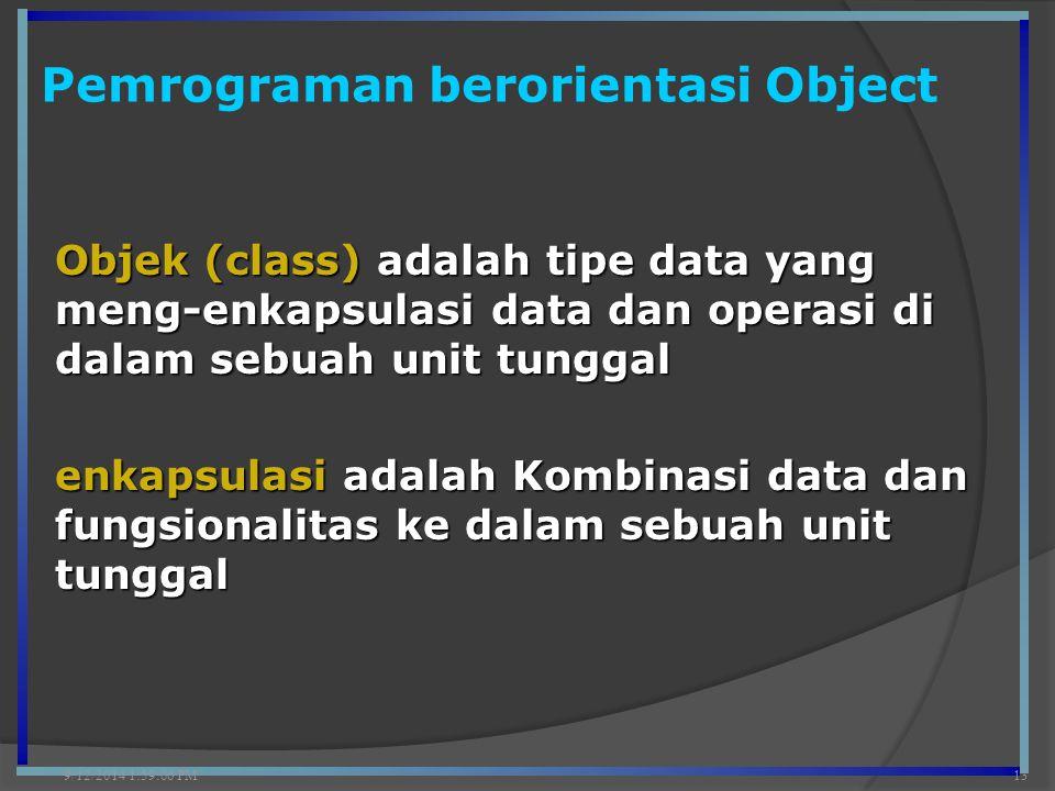 Pemrograman berorientasi Object 9/12/2014 2:00:42 PM13 Objek (class) adalah tipe data yang meng-enkapsulasi data dan operasi di dalam sebuah unit tung