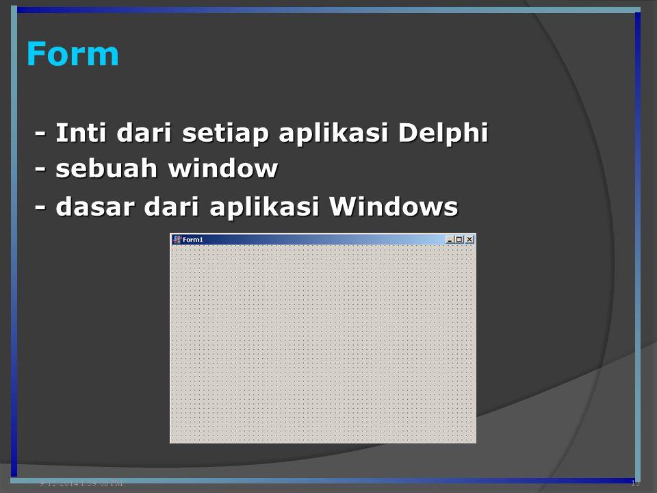 Form 9/12/2014 2:00:42 PM15 - Inti dari setiap aplikasi Delphi - sebuah window - dasar dari aplikasi Windows