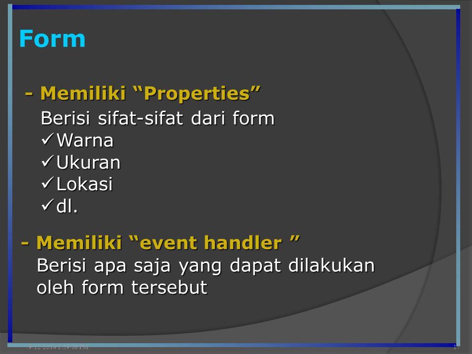 """Form 9/12/2014 2:00:42 PM17 - Memiliki """"Properties"""" - Memiliki """"event handler """" Berisi sifat-sifat dari form Warna Warna Ukuran Ukuran Lokasi Lokasi d"""