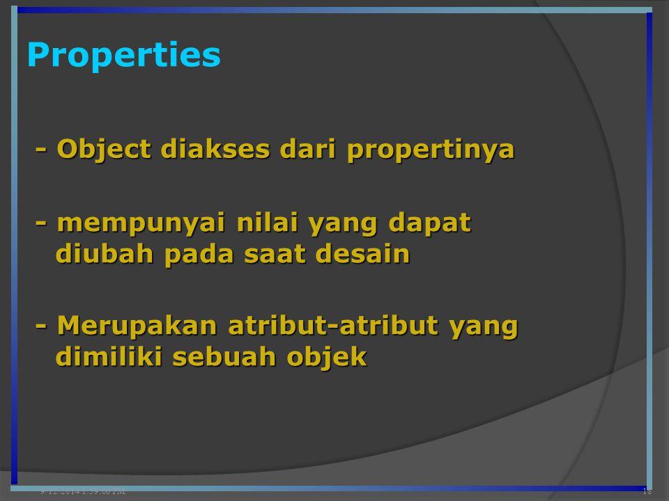 Properties 9/12/2014 2:00:42 PM18 - Object diakses dari propertinya - Merupakan atribut-atribut yang dimiliki sebuah objek - mempunyai nilai yang dapa