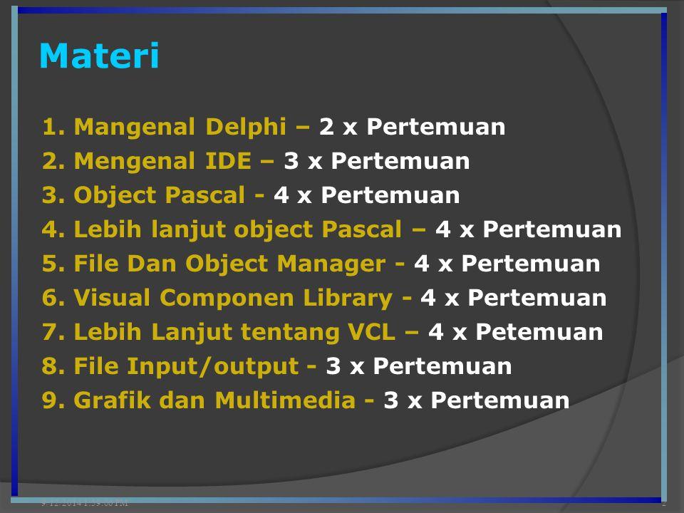 Materi 9/12/2014 2:00:42 PM2 1. Mangenal Delphi – 2 x Pertemuan 2. Mengenal IDE – 3 x Pertemuan 3. Object Pascal - 4 x Pertemuan 4. Lebih lanjut objec