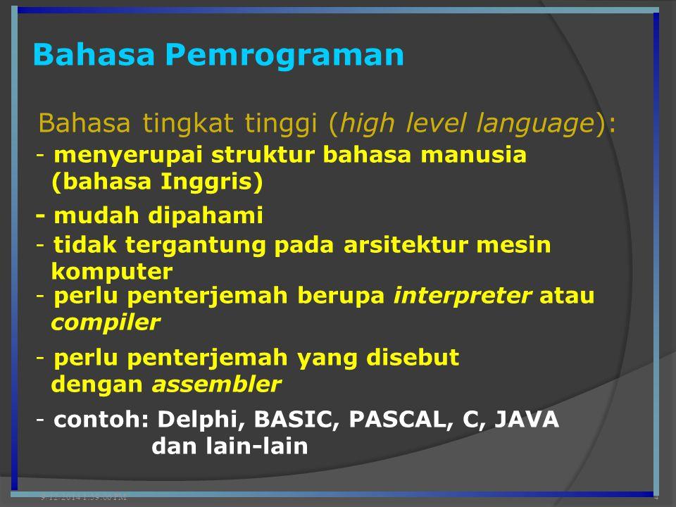Bahasa Pemrograman 9/12/2014 2:00:42 PM4 Bahasa tingkat tinggi (high level language): - menyerupai struktur bahasa manusia (bahasa Inggris) - mudah di
