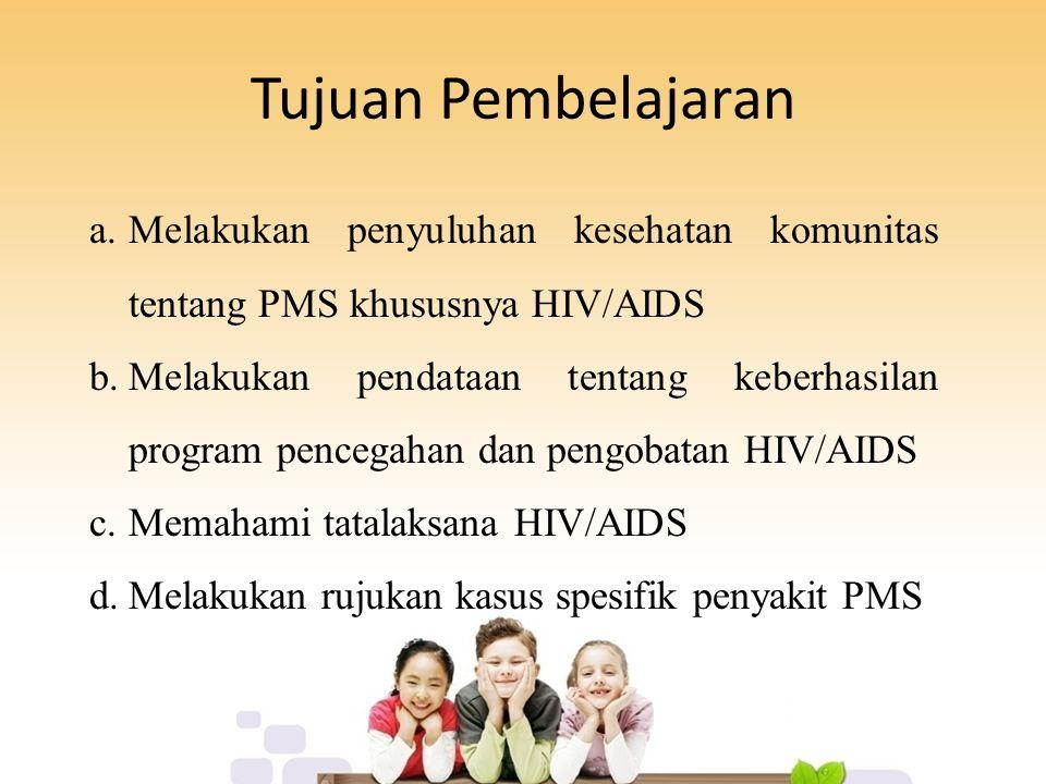 Tujuan Pembelajaran a.Melakukan penyuluhan kesehatan komunitas tentang PMS khususnya HIV/AIDS b.Melakukan pendataan tentang keberhasilan program pencegahan dan pengobatan HIV/AIDS c.Memahami tatalaksana HIV/AIDS d.Melakukan rujukan kasus spesifik penyakit PMS
