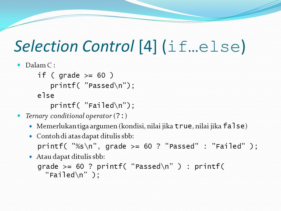Selection Control [4] ( if…else ) Dalam C : if ( grade >= 60 ) printf(