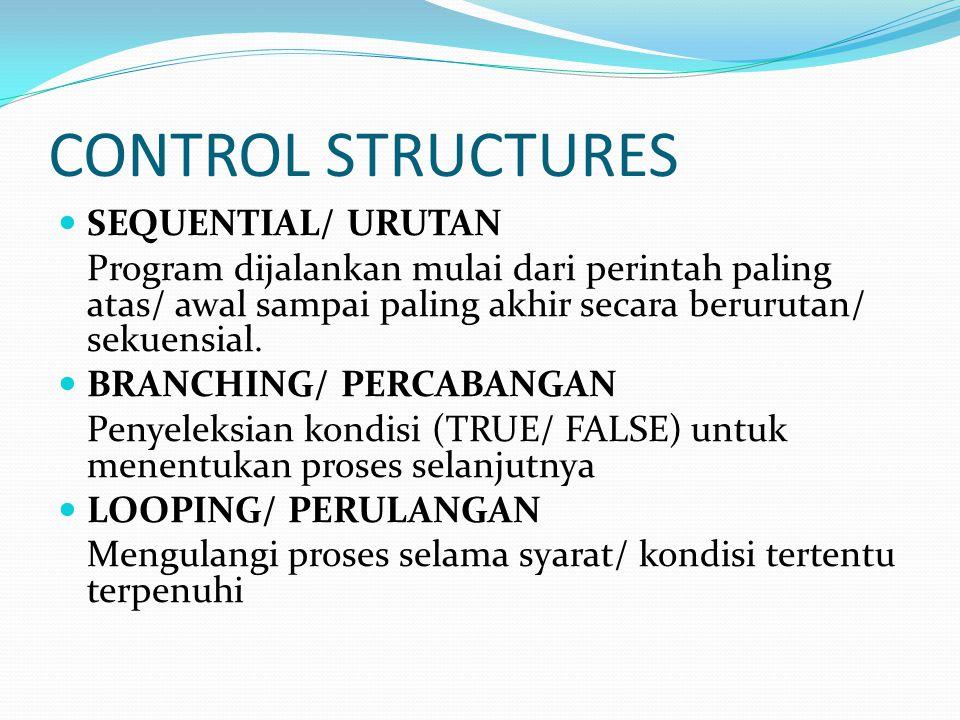 CONTROL STRUCTURES SEQUENTIAL/ URUTAN Program dijalankan mulai dari perintah paling atas/ awal sampai paling akhir secara berurutan/ sekuensial.