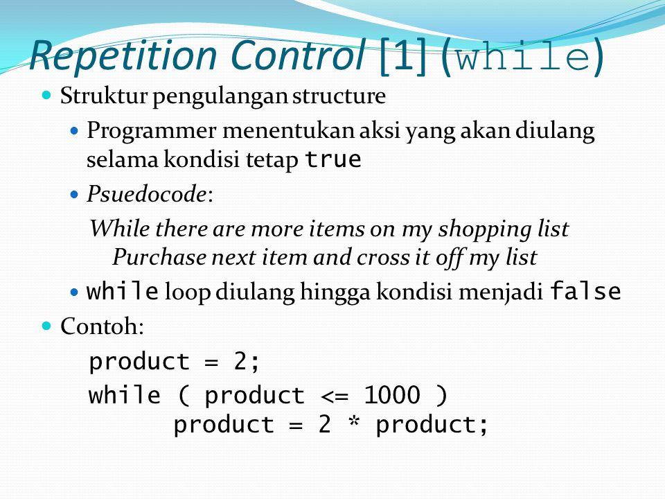 Repetition Control [1] ( while ) Struktur pengulangan structure Programmer menentukan aksi yang akan diulang selama kondisi tetap true Psuedocode: Whi