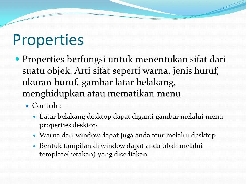 Properties Properties berfungsi untuk menentukan sifat dari suatu objek. Arti sifat seperti warna, jenis huruf, ukuran huruf, gambar latar belakang, m