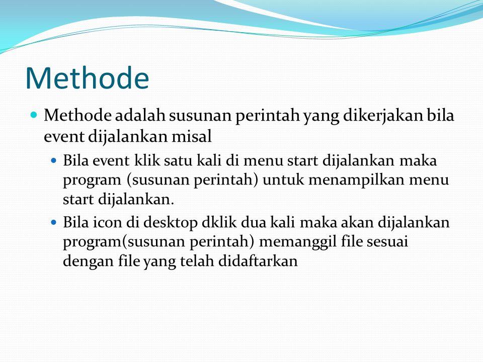 Methode Methode adalah susunan perintah yang dikerjakan bila event dijalankan misal Bila event klik satu kali di menu start dijalankan maka program (s