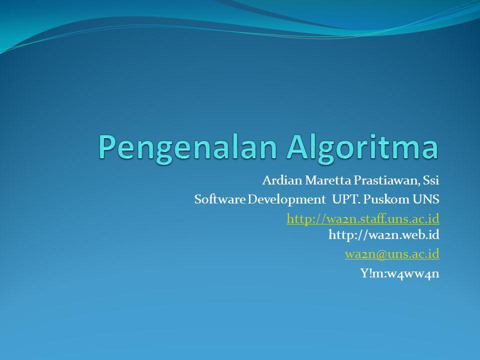 Definisi Algoritma Definisi Urutan langkah-langkah untuk memecahkan masalah Kamus Besar Bahasa Indonesia: Algoritma adalah urutan logis pengambilan putusan untuk pemecahan masalah.