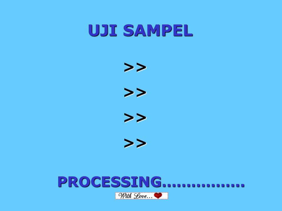 RoelHerdi UJI SAMPEL >> >> >> >> PROCESSING……………..