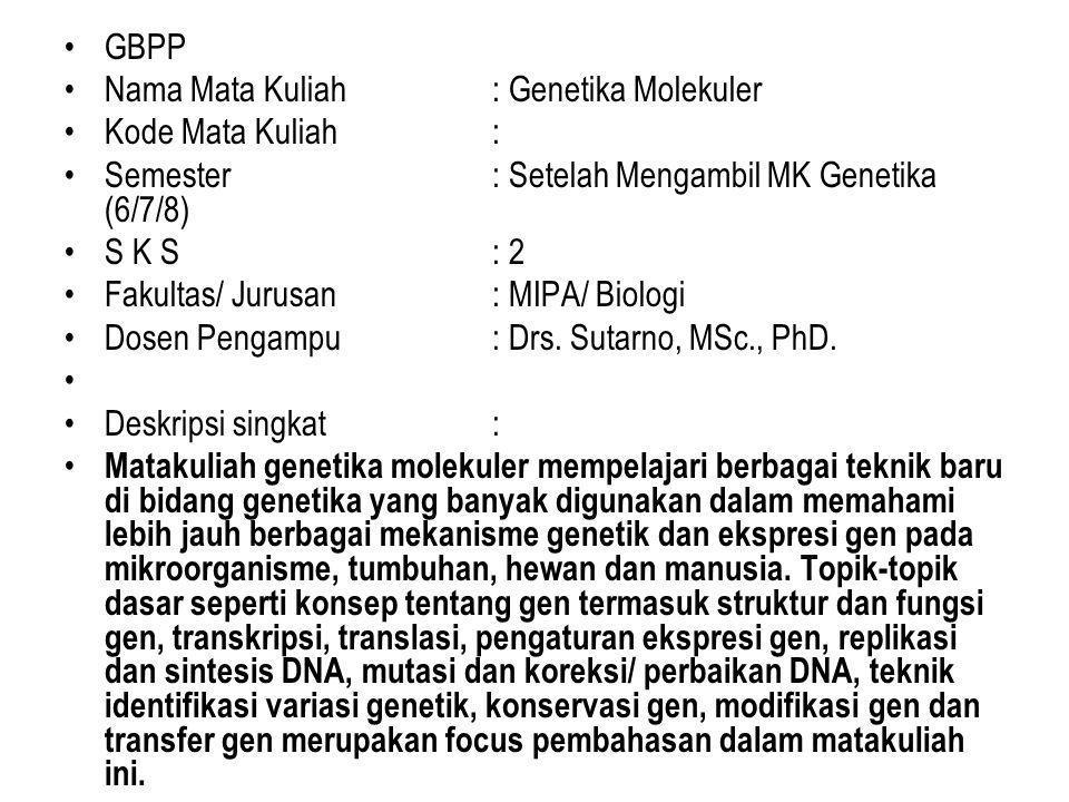GBPP Nama Mata Kuliah: Genetika Molekuler Kode Mata Kuliah: Semester: Setelah Mengambil MK Genetika (6/7/8) S K S: 2 Fakultas/ Jurusan: MIPA/ Biologi