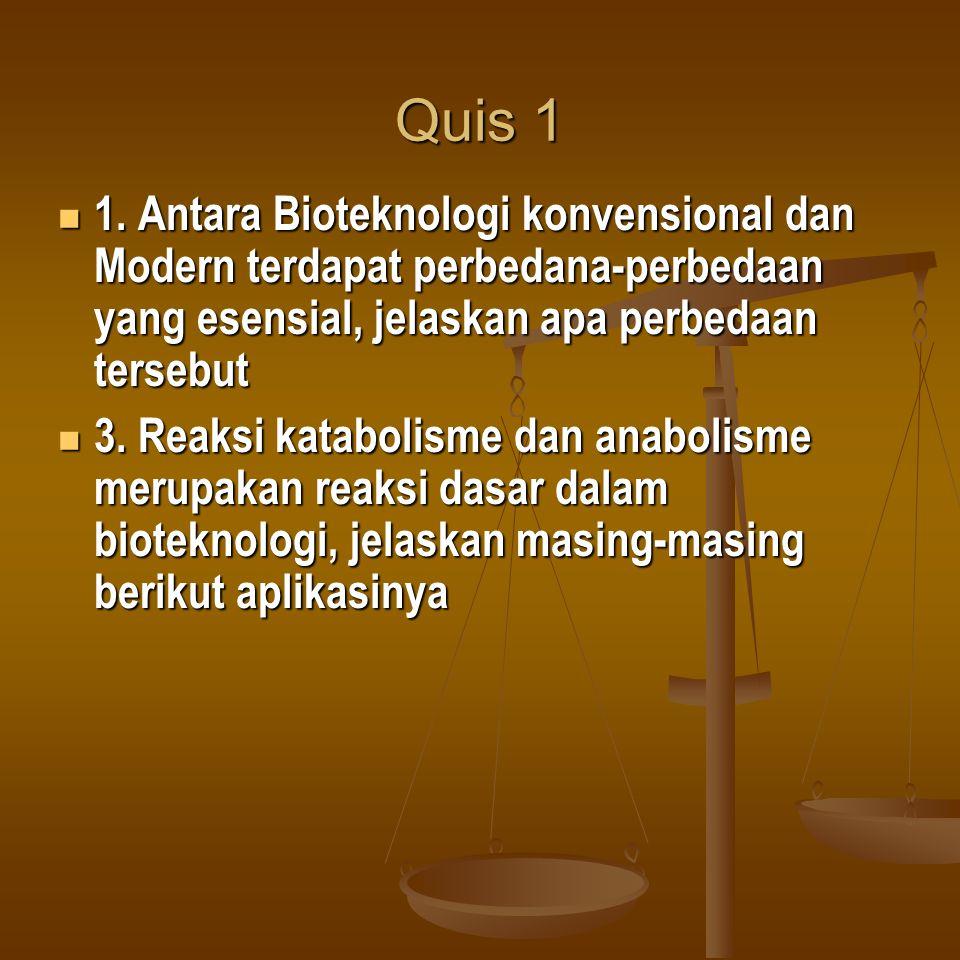 Quis 1 1. Antara Bioteknologi konvensional dan Modern terdapat perbedana-perbedaan yang esensial, jelaskan apa perbedaan tersebut 1. Antara Bioteknolo