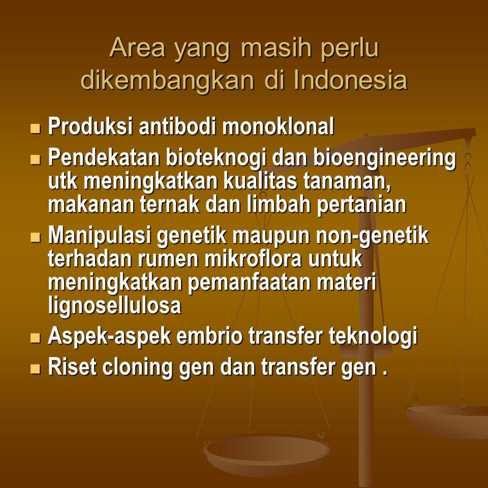Area yang masih perlu dikembangkan di Indonesia Produksi antibodi monoklonal Produksi antibodi monoklonal Pendekatan bioteknogi dan bioengineering utk