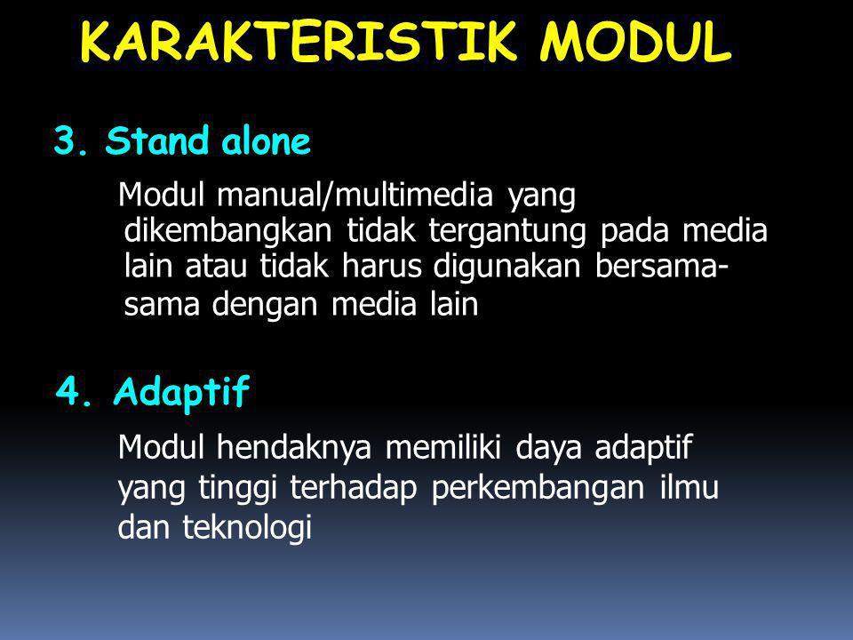 3. Stand alone Modul manual/multimedia yang dikembangkan tidak tergantung pada media lain atau tidak harus digunakan bersama- sama dengan media lain K