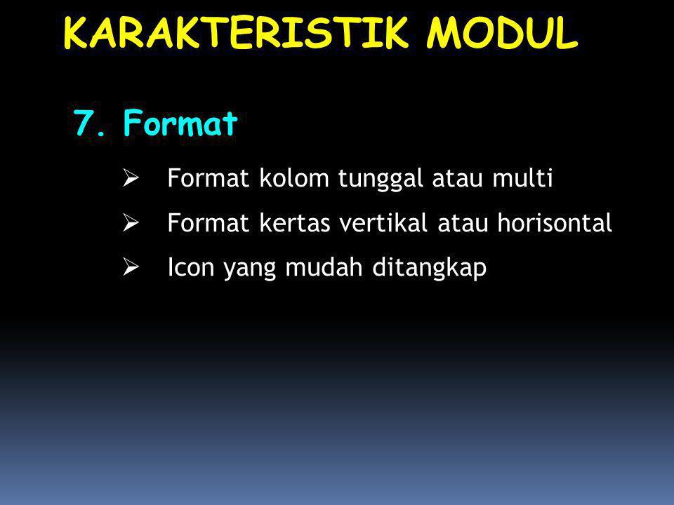 7. Format  Format kolom tunggal atau multi  Format kertas vertikal atau horisontal  Icon yang mudah ditangkap KARAKTERISTIK MODUL