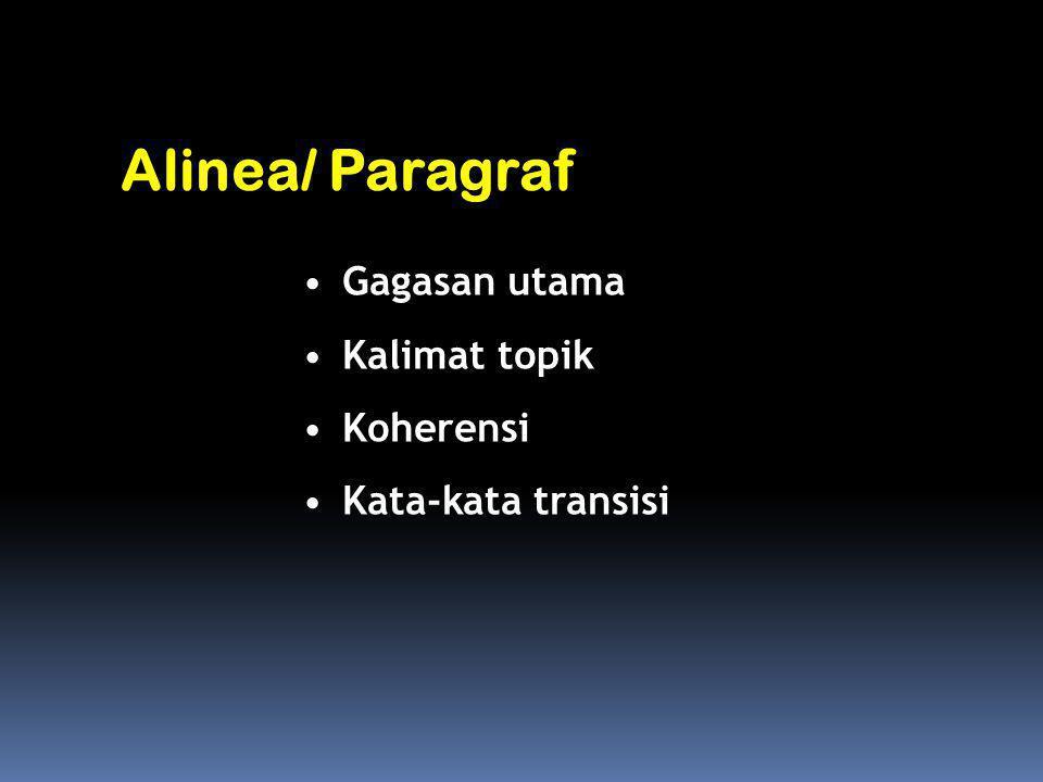 Gagasan utama Kalimat topik Koherensi Kata-kata transisi Alinea/ Paragraf