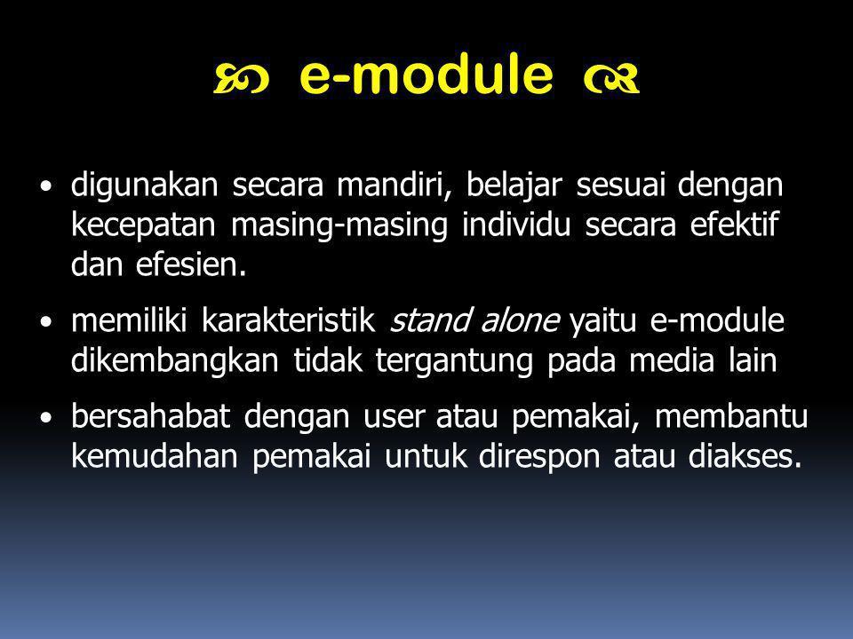 digunakan secara mandiri, belajar sesuai dengan kecepatan masing-masing individu secara efektif dan efesien. memiliki karakteristik stand alone yaitu