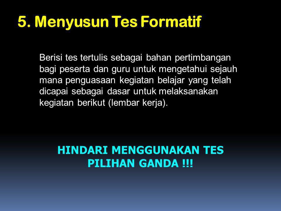 5. Menyusun Tes Formatif Berisi tes tertulis sebagai bahan pertimbangan bagi peserta dan guru untuk mengetahui sejauh mana penguasaan kegiatan belajar