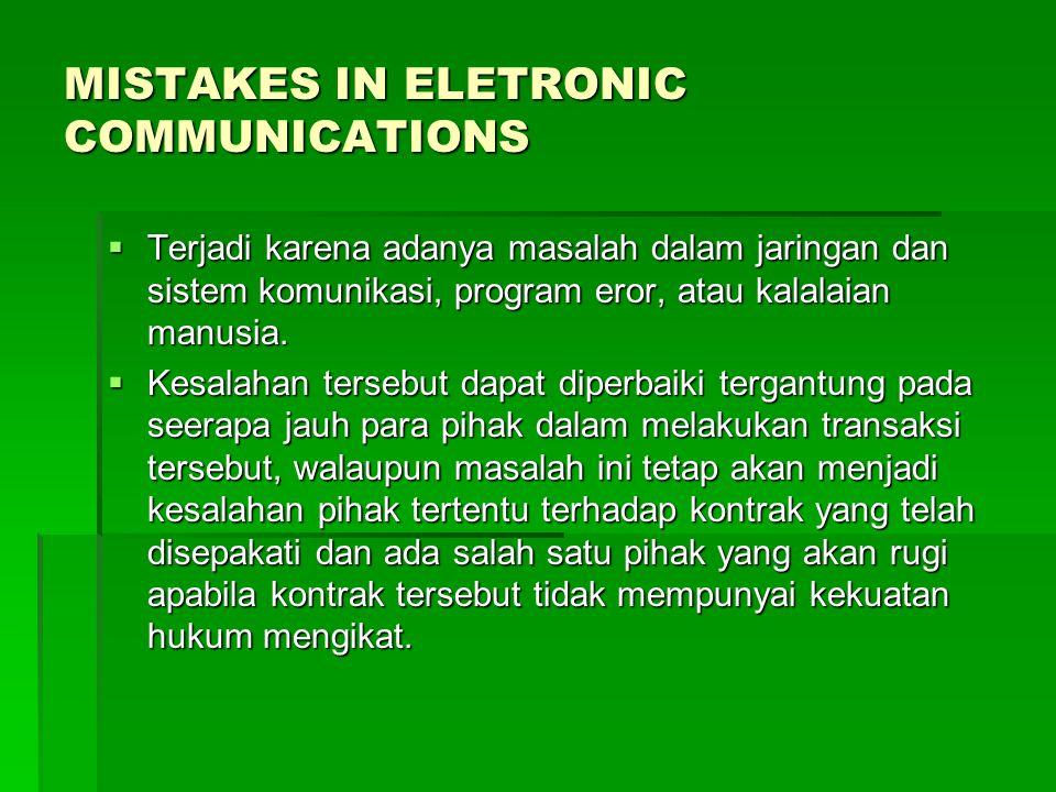 MISTAKES IN ELETRONIC COMMUNICATIONS  Terjadi karena adanya masalah dalam jaringan dan sistem komunikasi, program eror, atau kalalaian manusia.  Kes