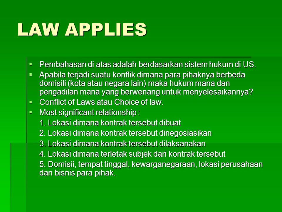 LAW APPLIES  Pembahasan di atas adalah berdasarkan sistem hukum di US.  Apabila terjadi suatu konflik dimana para pihaknya berbeda domisili (kota at