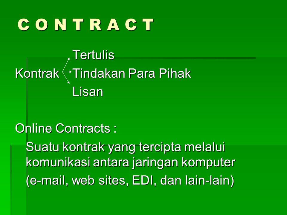 C O N T R A C T Tertulis Kontrak Tindakan Para Pihak Lisan Online Contracts : Suatu kontrak yang tercipta melalui komunikasi antara jaringan komputer
