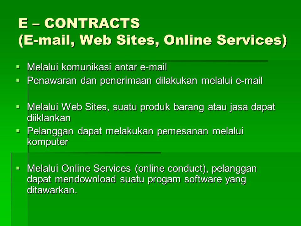 E – CONTRACTS (E-mail, Web Sites, Online Services)  Melalui komunikasi antar e-mail  Penawaran dan penerimaan dilakukan melalui e-mail  Melalui Web
