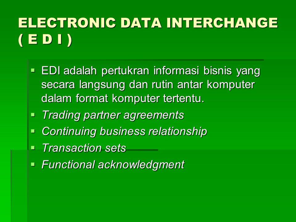ELECTRONIC DATA INTERCHANGE ( E D I )  EDI adalah pertukran informasi bisnis yang secara langsung dan rutin antar komputer dalam format komputer tert
