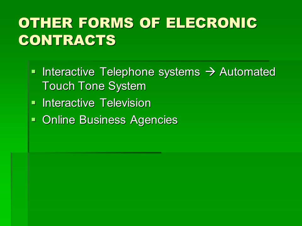 OTHER FORMS OF ELECRONIC CONTRACTS  Interactive Telephone systems  Automated Touch Tone System  Interactive Television  Online Business Agencies