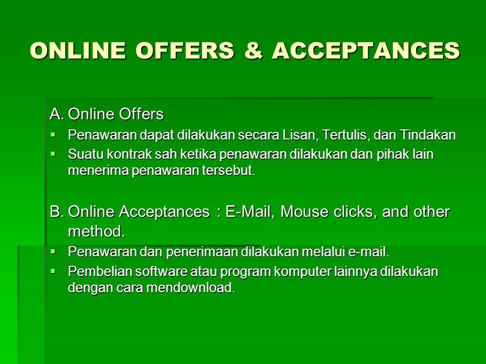 ONLINE OFFERS & ACCEPTANCES A.Online Offers  Penawaran dapat dilakukan secara Lisan, Tertulis, dan Tindakan.  Suatu kontrak sah ketika penawaran dil