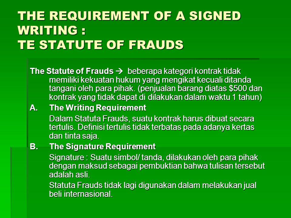 THE REQUIREMENT OF A SIGNED WRITING : TE STATUTE OF FRAUDS The Statute of Frauds  beberapa kategori kontrak tidak memiliki kekuatan hukum yang mengik