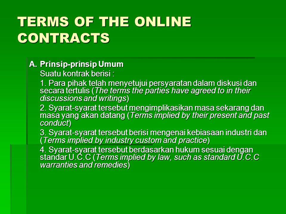 TERMS OF THE ONLINE CONTRACTS A.Prinsip-prinsip Umum Suatu kontrak berisi : 1. Para pihak telah menyetujui persyaratan dalam diskusi dan secara tertul