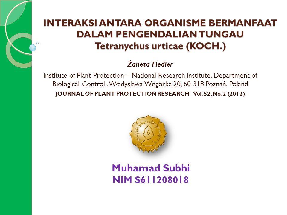 INTERAKSI ANTARA ORGANISME BERMANFAAT DALAM PENGENDALIAN TUNGAU Tetranychus urticae (KOCH.) Żaneta Fiedler Institute of Plant Protection – National Re