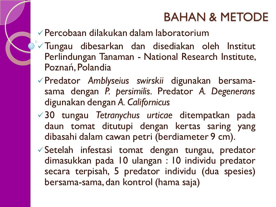 BAHAN & METODE Percobaan dilakukan dalam laboratorium Tungau dibesarkan dan disediakan oleh Institut Perlindungan Tanaman - National Research Institut