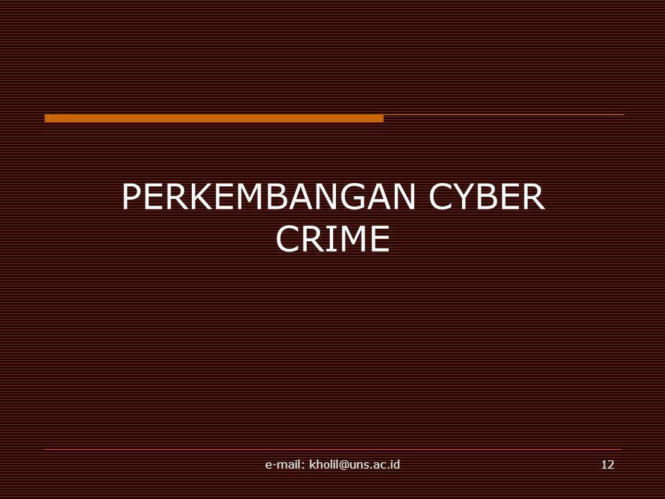 e-mail: kholil@uns.ac.id12 PERKEMBANGAN CYBER CRIME