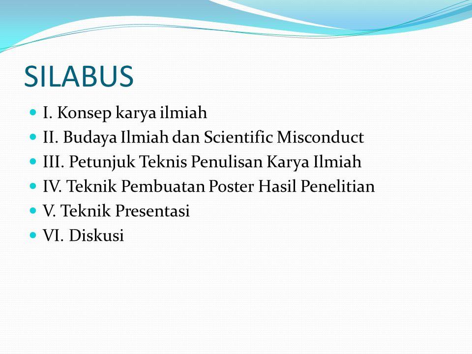 SILABUS I. Konsep karya ilmiah II. Budaya Ilmiah dan Scientific Misconduct III.