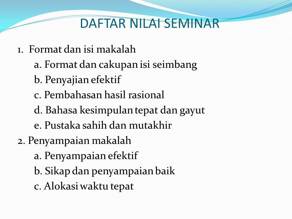 DAFTAR NILAI SEMINAR 1.Format dan isi makalah a. Format dan cakupan isi seimbang b.