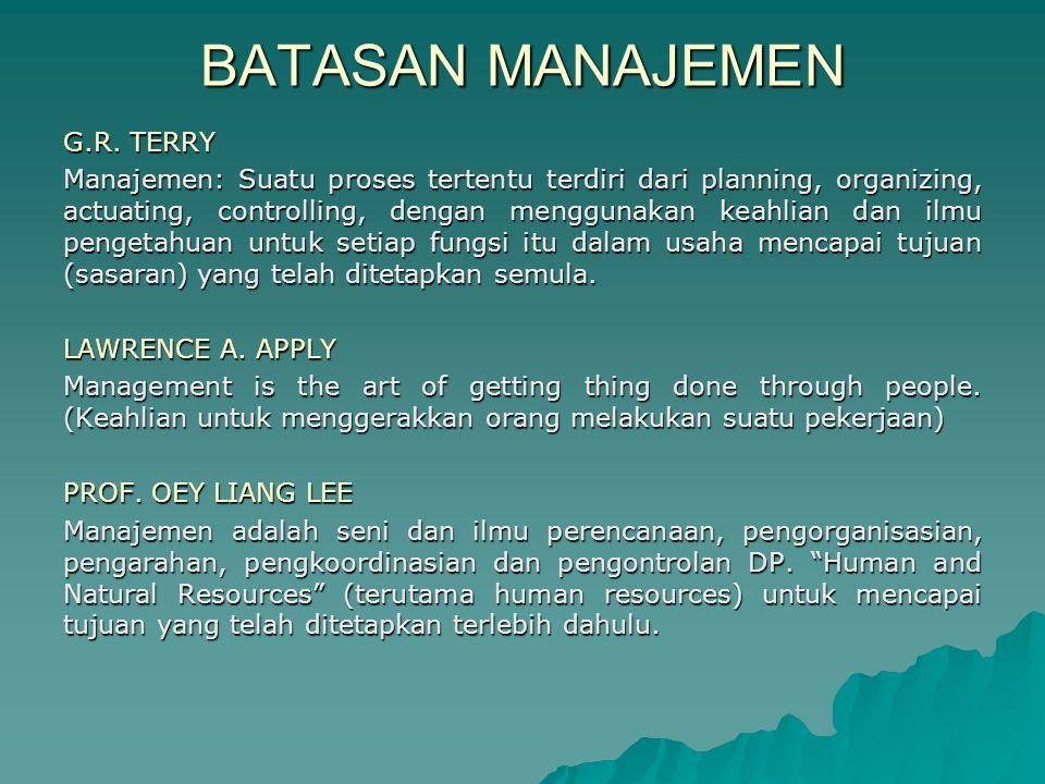 BATASAN MANAJEMEN G.R. TERRY Manajemen: Suatu proses tertentu terdiri dari planning, organizing, actuating, controlling, dengan menggunakan keahlian d