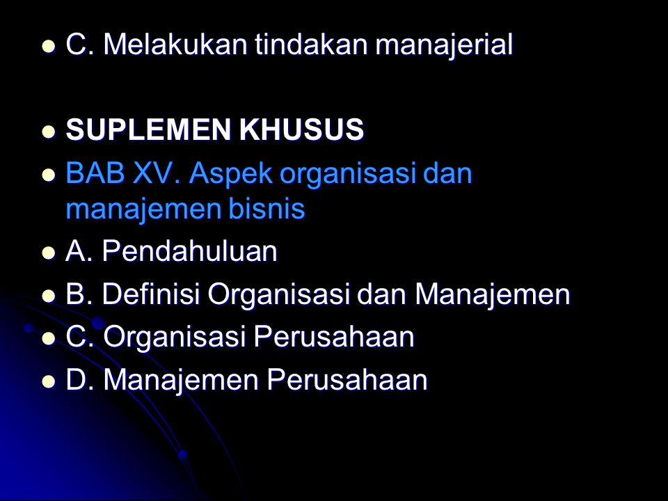 C. Melakukan tindakan manajerial C. Melakukan tindakan manajerial SUPLEMEN KHUSUS SUPLEMEN KHUSUS BAB XV. Aspek organisasi dan manajemen bisnis BAB XV