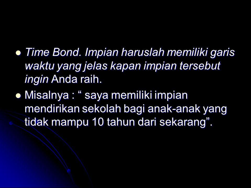 Time Bond. Impian haruslah memiliki garis waktu yang jelas kapan impian tersebut ingin Anda raih. Time Bond. Impian haruslah memiliki garis waktu yang