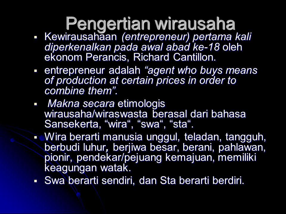 Pengertian wirausaha  Kewirausahaan (entrepreneur) pertama kali diperkenalkan pada awal abad ke-18 oleh ekonom Perancis, Richard Cantillon.  entrepr