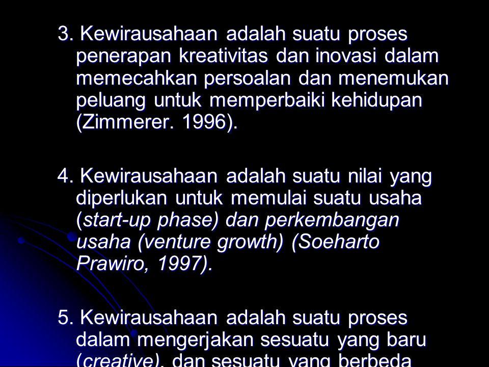 3. Kewirausahaan adalah suatu proses penerapan kreativitas dan inovasi dalam memecahkan persoalan dan menemukan peluang untuk memperbaiki kehidupan (Z