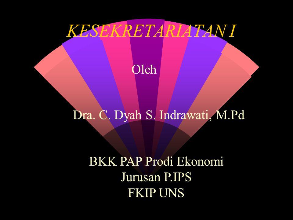 KESEKRETARIATAN I Oleh Dra. C. Dyah S. Indrawati, M.Pd BKK PAP Prodi Ekonomi Jurusan P.IPS FKIP UNS