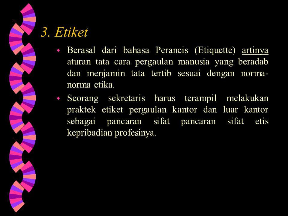 2.Kode Etik w Etika yang berlaku di lingkungan profesi tertentu.