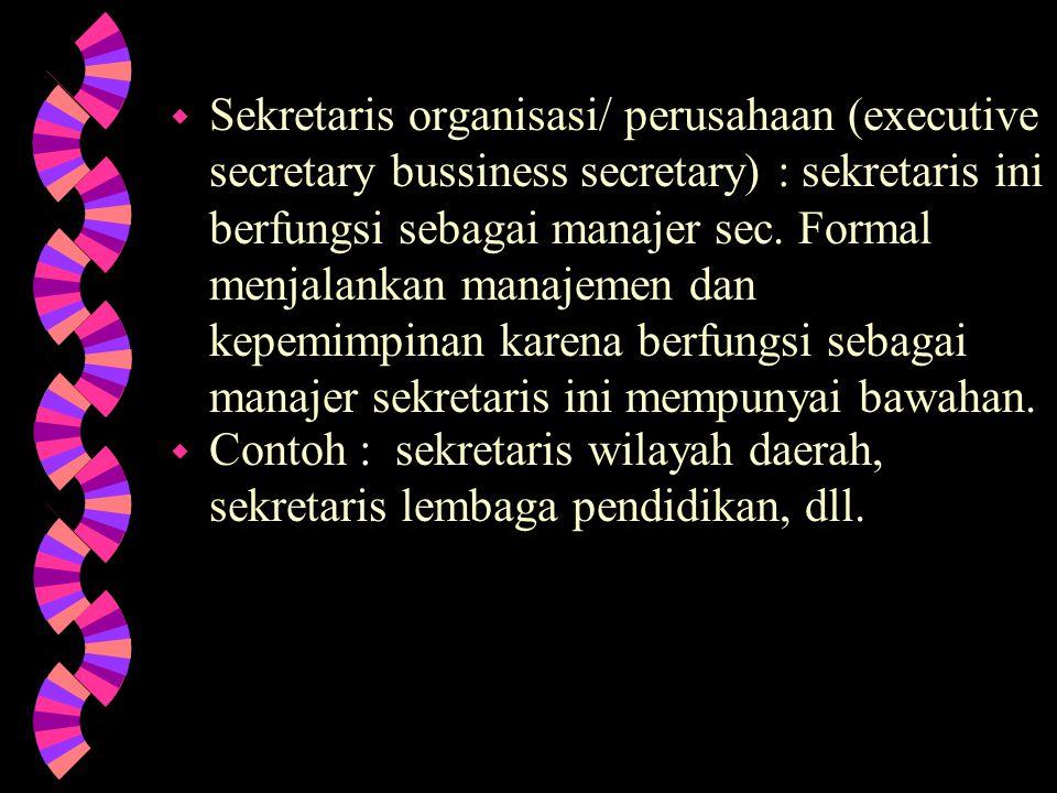 KEDUDUKAN SEKRETARIS DLM JENJANG ORG 1.Sekretaris sebagai pimpinan kantor.