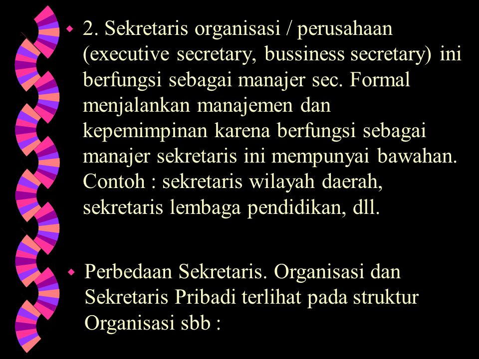 Di dunia ini hanya terdapat 2 macam sekretaris = w 1. Sekretaris pribadi / pimpinan (private secretary) : sekretaris ini hanya dan sebagai mediator (p