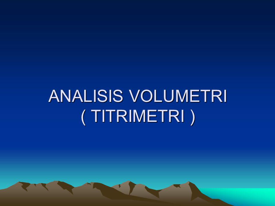 ANALISIS VOLUMETRI ( TITRIMETRI )