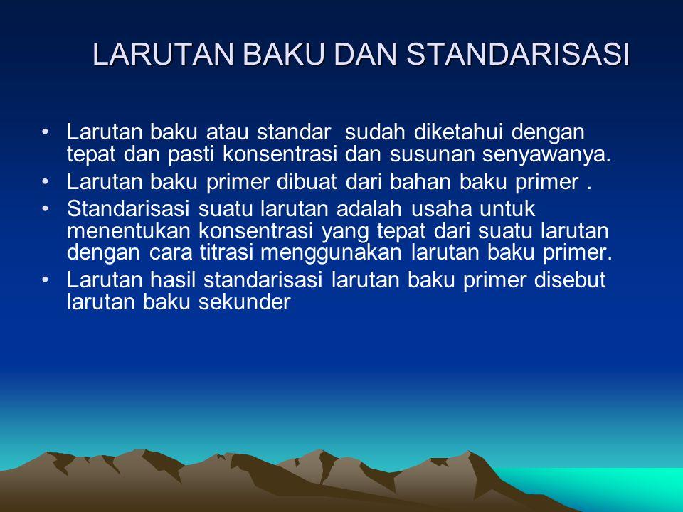 LARUTAN BAKU DAN STANDARISASI Larutan baku atau standar sudah diketahui dengan tepat dan pasti konsentrasi dan susunan senyawanya. Larutan baku primer